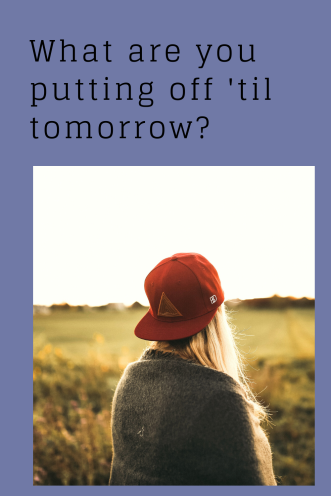 What are you putting off_